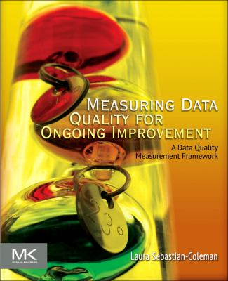 Measuring Data Quality for Ongoing Improvement A Data Quality Assessment Framework  2013 edition cover