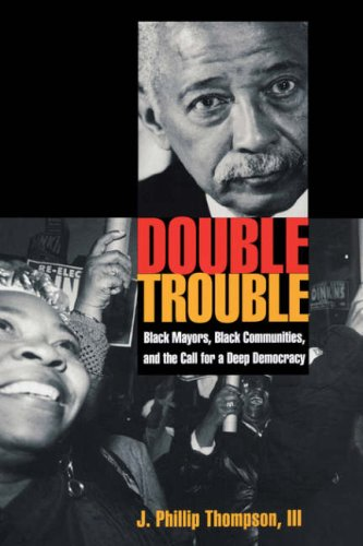 Double Trouble Black Mayors, Black Communities, and the Call for a Deep Democracy  2005 edition cover