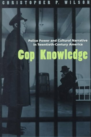 Cop Knowledge Police Power and Cultural Narrative in Twentieth-Century America  2000 9780226901336 Front Cover