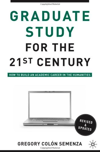 Graduate Study for the Twenty-First Century How to Build an Academic Career in the Humanities 2nd 2010 (Revised) edition cover