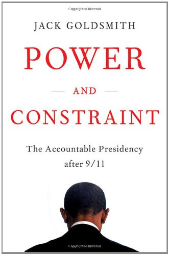 Power and Constraint The Accountable Presidency after 9/11  2012 9780393081336 Front Cover