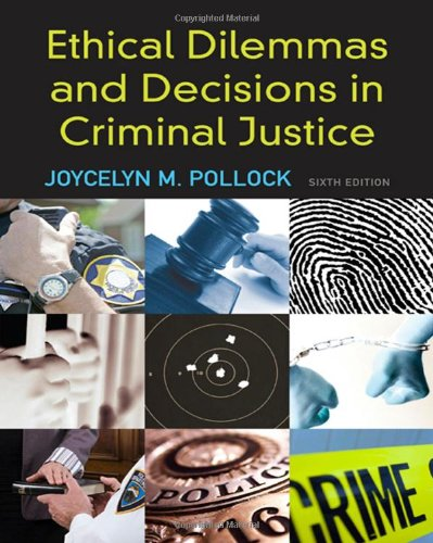 Ethical Dilemmas and Decisions in Criminal Justice  6th 2010 edition cover