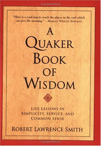 Quaker Book of Wisdom Life Lessons in Simplicity, Service, and Common Sense  1999 edition cover