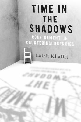 Time in the Shadows Confinement in Counterinsurgencies  2012 9780804778336 Front Cover