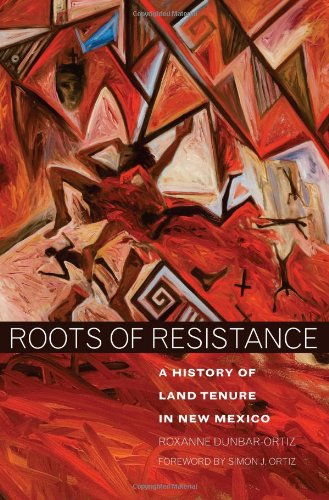 Roots of Resistance A History of Land Tenure in New Mexico  2007 (Revised) edition cover