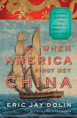 When America First Met China An Exotic History of Tea, Drugs, and Money in the Age of Sail  2012 edition cover