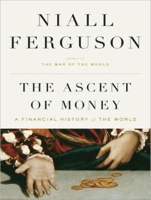 The Ascent of Money: A Financial History of the World, Library Edition  2008 9781400140336 Front Cover