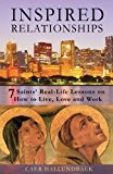 Inspired Relationships 7 Saints' Real-Life Lessons on How to Live, Love and Work N/A 9781490592336 Front Cover