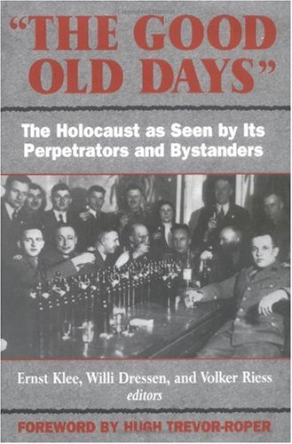 Good Old Days : The Holocaust As Seen by Its Perpetrators and Bystanders Reprint edition cover