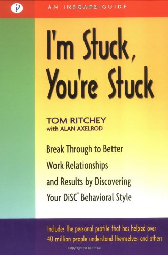 I'm Stuck, You're Stuck Break Through to Better Work Relationships and Results by Discovering Your Disc Behavioral Style  2002 9781576751336 Front Cover