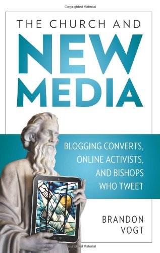 Church and New Media Blogging Converts, Internet Activists, and Bishops Who Tweet  2011 edition cover