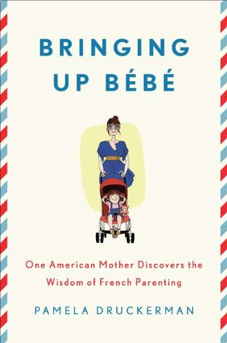 Bringing up B�b� One American Mother Discovers the Wisdom of French Parenting  2012 edition cover