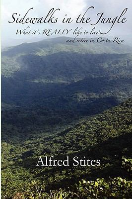 Sidewalks in the Jungle : What It's REALLY Like to Live and Retire in Costa Rica N/A 9781933167336 Front Cover