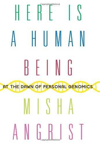 Here Is a Human Being At the Dawn of Personal Genomics  2010 9780061628337 Front Cover