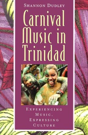Carnival Music in Trinidad Experiencing Music, Expressing Culture  2003 edition cover