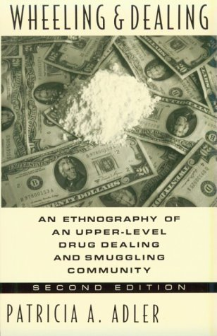 Wheeling and Dealing An Ethnography of an Upper-Level Drug Dealing and Smuggling Community 2nd 1993 edition cover