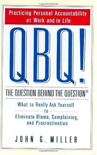 Question Behind the Question Practicing Personal Accountability at Work and in Life  2004 9780399152337 Front Cover