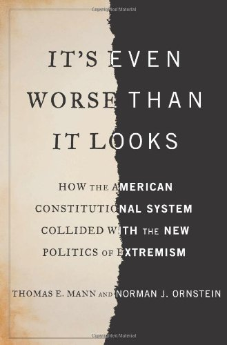 It's Even Worse Than It Looks How the American Constitutional System Collided with the New Politics of Extremism  2012 edition cover