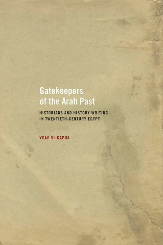 Gatekeepers of the Arab Past Historians and History Writing in Twentieth-Century Egypt  2009 9780520257337 Front Cover
