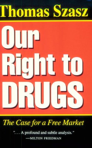 Our Right to Drugs The Case for a Free Market N/A edition cover