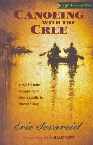 Canoeing with the Cree 75th Anniversary Edition 75th 2004 (Revised) 9780873515337 Front Cover