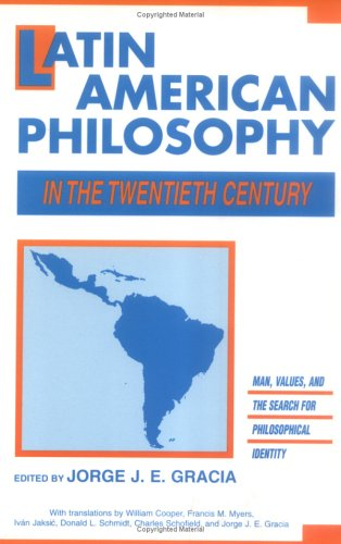 Latin American Philosophy in the Twentieth Century Man, Values and the Search for Philosophical Identity  1986 9780879753337 Front Cover