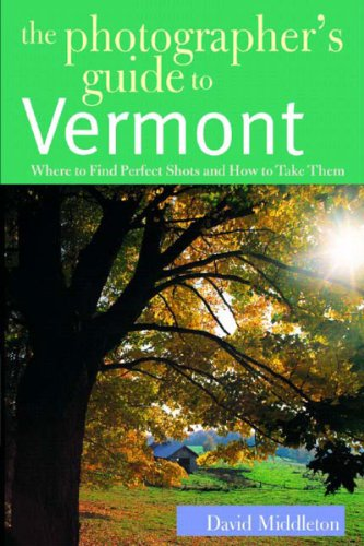 Photographers Guide to Vermont Where to Find Perfect Shots and How to Take Them  2003 9780881505337 Front Cover