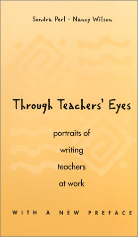 Through Teachers' Eyes Portraits of Writing Teachers at Work  1998 (Revised) 9780966323337 Front Cover