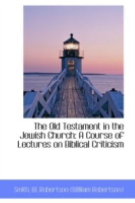 Old Testament in the Jewish Church A Course of Lectures on Biblical Criticism N/A 9781113184337 Front Cover