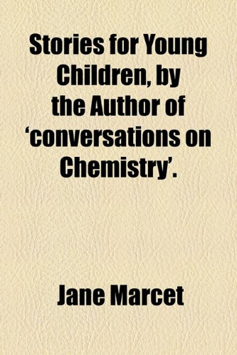 Stories for Young Children, by the Author of 'Conversations on Chemistry'  2010 edition cover