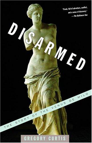 Disarmed The Story of the Venus de Milo  2004 9781400031337 Front Cover