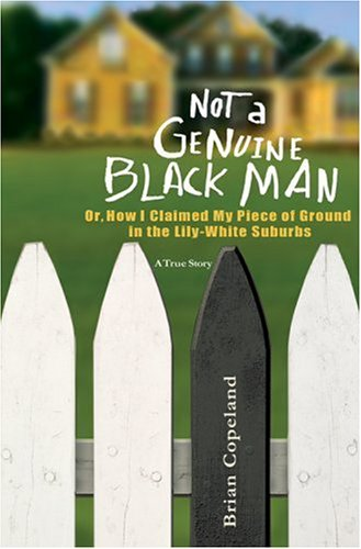 Not a Genuine Black Man Or, How I Claimed My Piece of Ground in the Lily-White Suburbs  2007 9781401302337 Front Cover