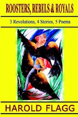 Roosters, Rebels and Royals : 3 Revolutions, 4 Stories, 5 Poems N/A 9781403308337 Front Cover