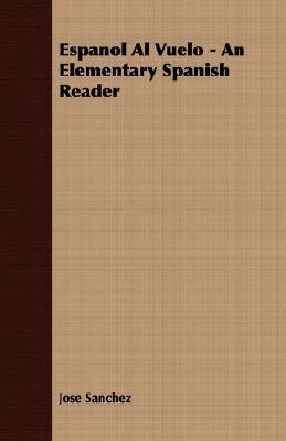 Espanol Al Vuelo - an Elementary Spanish Reader  N/A 9781406703337 Front Cover
