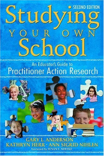 Studying Your Own School An Educator's Guide to Practitioner Action Research 2nd 2007 9781412940337 Front Cover