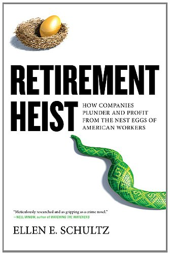 Retirement Heist How Companies Plunder and Profit from the Nest Eggs of American Workers  2011 edition cover