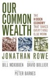Our Common Wealth The Hidden Economy That Makes Everything Else Work  2013 9781609948337 Front Cover