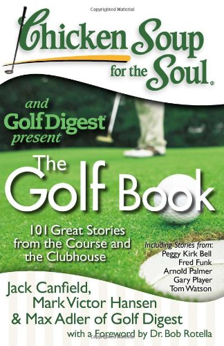 Chicken Soup for the Soul: the Golf Book 101 Great Stories from the Course and the Clubhouse N/A 9781935096337 Front Cover