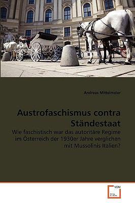 Austrofaschismus contra St�ndestaat Wie faschistisch war das autorit�re Regime im �sterreich der 1930er Jahre verglichen mit Mussolinis Italien? N/A edition cover