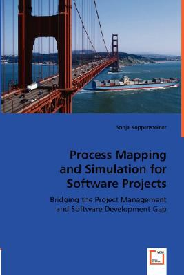 Process Mapping and Simulation for Software Projects Bridging the Project Management and Software Development Gap  2008 9783836474337 Front Cover