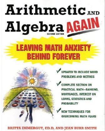 Arithmetic and Algebra Again Leaving Math Anxiety Behind Forever 2nd 2005 (Revised) 9780071435338 Front Cover