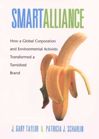 Smart Alliance How a Global Corporation and Environmental Activists Transformed a Tarnished Brand  2004 edition cover