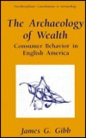 Archaeology of Wealth Consumer Behavior in English America  1996 9780306452338 Front Cover