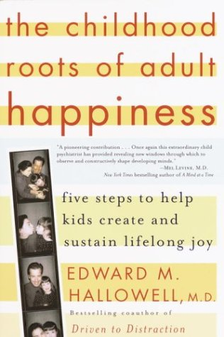 Childhood Roots of Adult Happiness Five Steps to Help Kids Create and Sustain Lifelong Joy  2003 9780345442338 Front Cover
