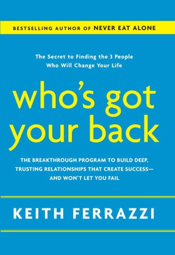 Who's Got Your Back The Breakthrough Program to Build Deep, Trusting Relationships That Create Success--And Won't Let You Fail  2009 edition cover