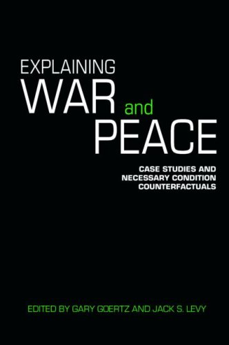 Explaining War and Peace Case Studies and Necessary Condition Counterfactuals  2007 edition cover