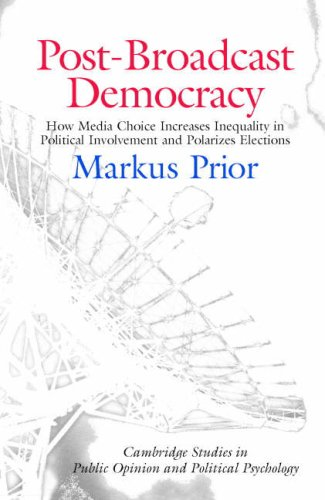 Post-Broadcast Democracy How Media Choice Increases Inequality in Political Involvement and Polarizes Elections  2007 9780521675338 Front Cover