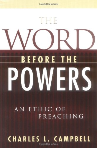 Word Before the Powers An Ethic of Preaching  2002 edition cover
