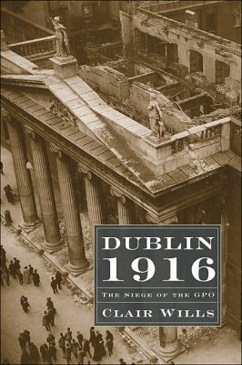 Dublin 1916 The Siege of the GPO  2009 9780674036338 Front Cover