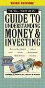 Wall Street Journal Guide to Understanding Money and Investing An Easy-to-Understand, Easy-to-Use Primer That Helps Take the Mystery Out of Money, Indexes, Treasury Bills, Stocks, Commodities, Options, Bonds, Tracking Performance, Risk/Return, Mutual Funds, Futures, and Inflation 3rd 2004 edition cover